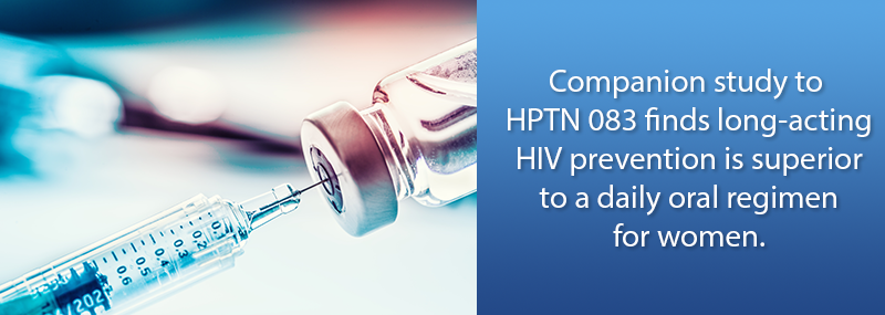 Companion study to HPTN 083 finds long-acting HIV prevention is superior to a daily oral regimen for women.