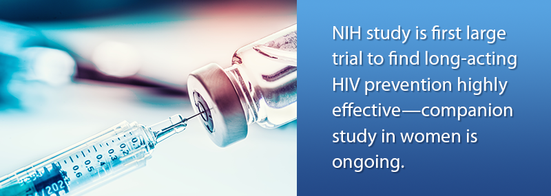 NIH study is first large trial to find long-acting HIV prevention highly effective—companion study in women is ongoing.